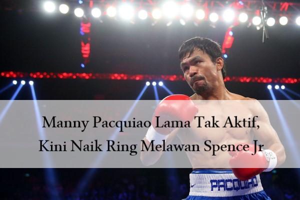 Manny Pacquiao Lama Tak Aktif, Kini Naik Ring Melawan Spence Jr